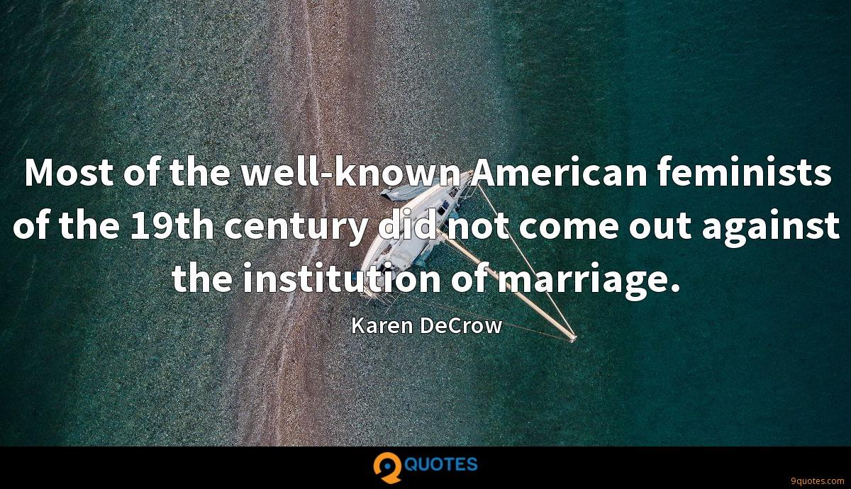 Most of the well-known American feminists of the 19th century did not come out against the institution of marriage.