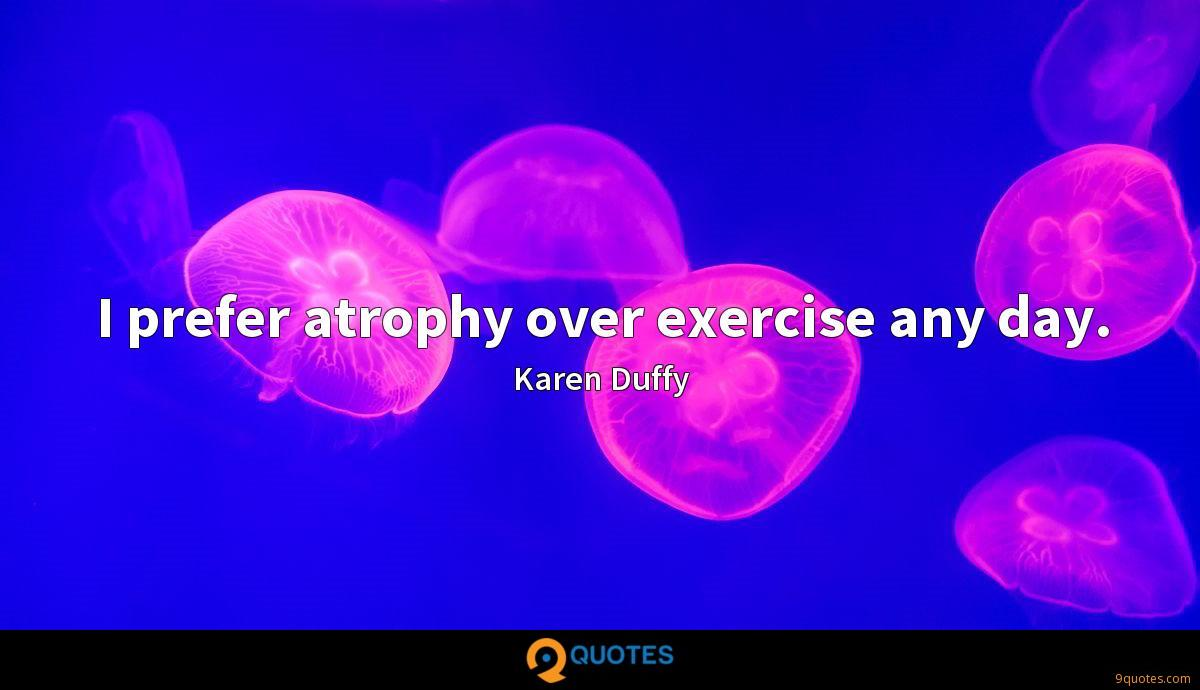 I prefer atrophy over exercise any day.