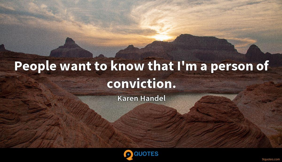 People want to know that I'm a person of conviction.
