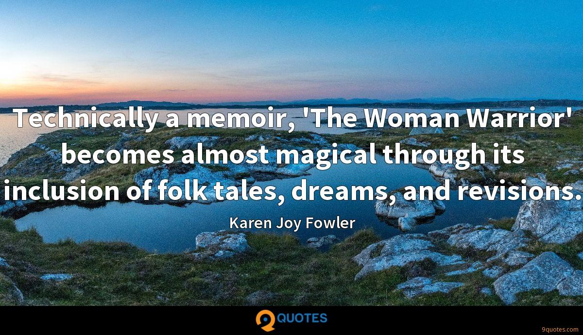 Technically a memoir, 'The Woman Warrior' becomes almost magical through its inclusion of folk tales, dreams, and revisions.