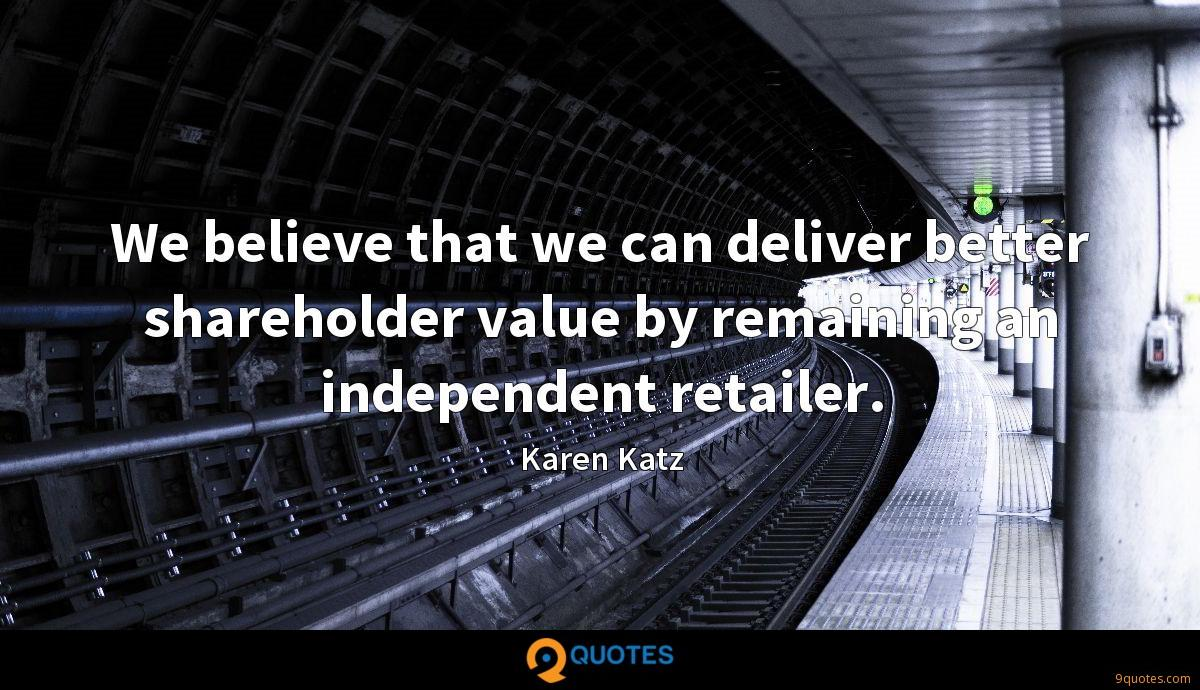 We believe that we can deliver better shareholder value by remaining an independent retailer.