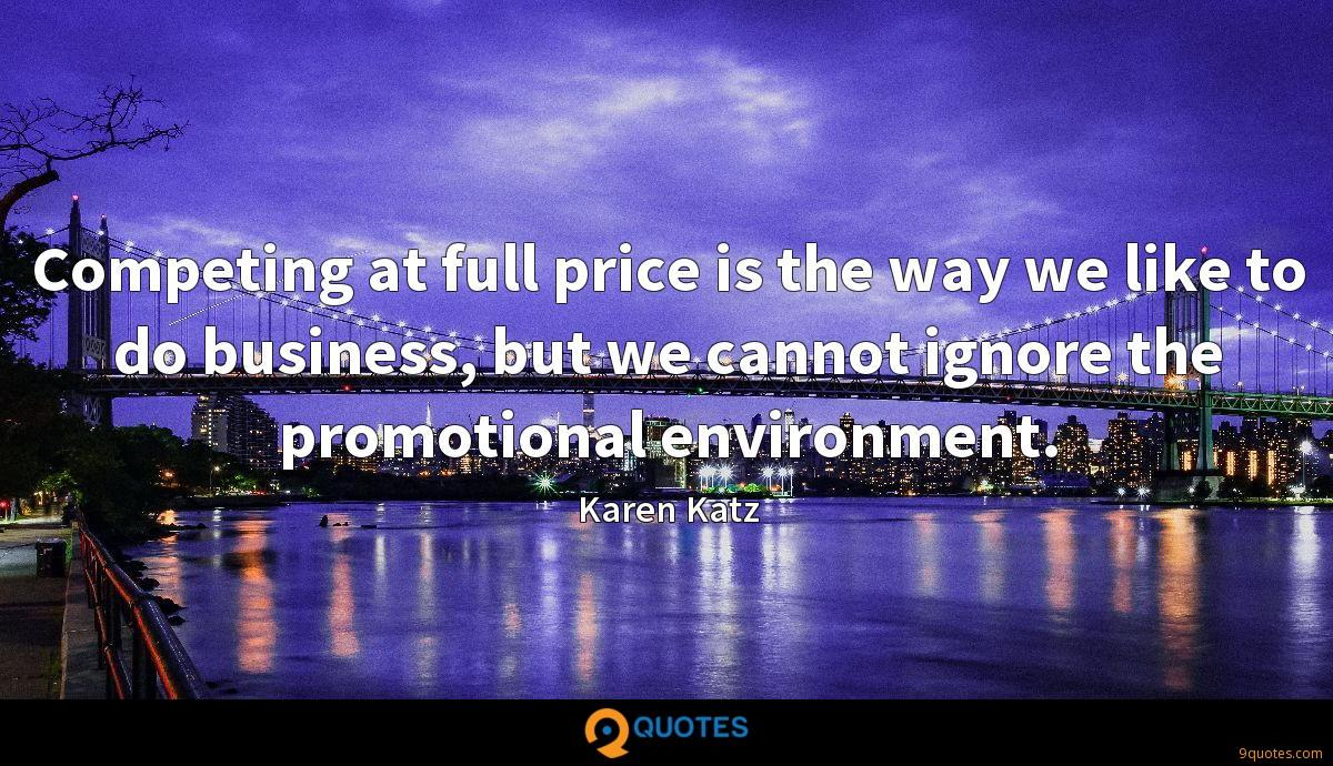 Competing at full price is the way we like to do business, but we cannot ignore the promotional environment.