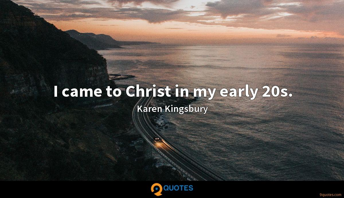 I came to Christ in my early 20s.
