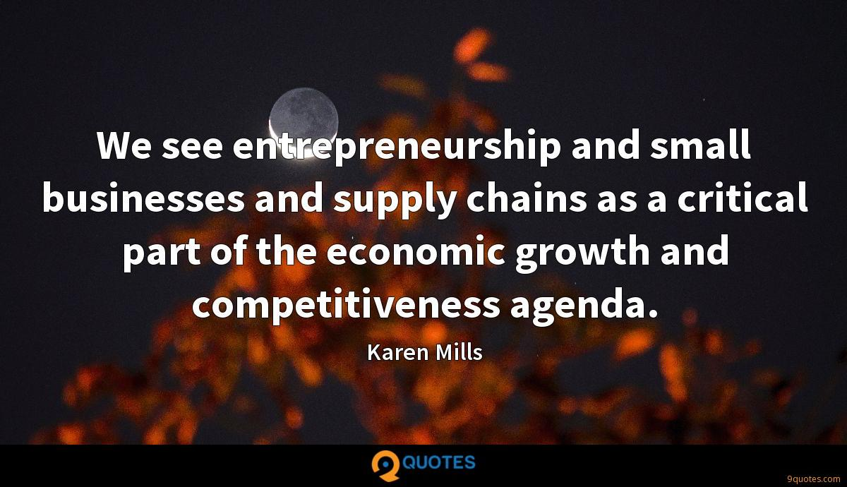 We see entrepreneurship and small businesses and supply chains as a critical part of the economic growth and competitiveness agenda.