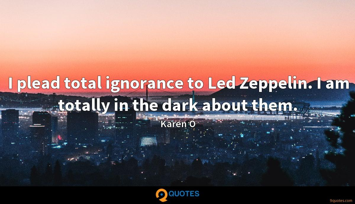 I plead total ignorance to Led Zeppelin. I am totally in the dark about them.