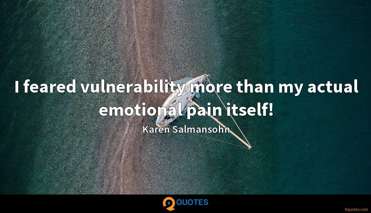 I feared vulnerability more than my actual emotional pain itself!