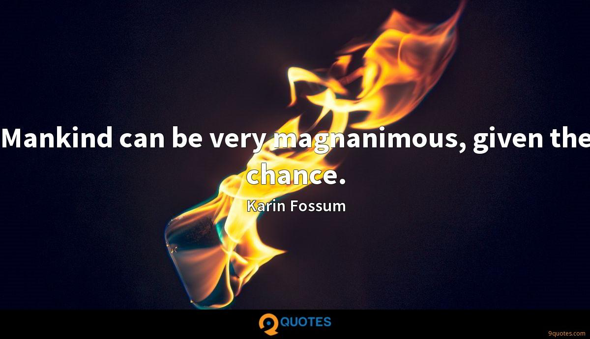 Mankind can be very magnanimous, given the chance.