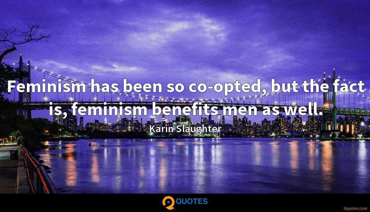 Feminism has been so co-opted, but the fact is, feminism benefits men as well.