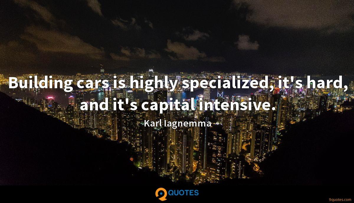 Building cars is highly specialized, it's hard, and it's capital intensive.
