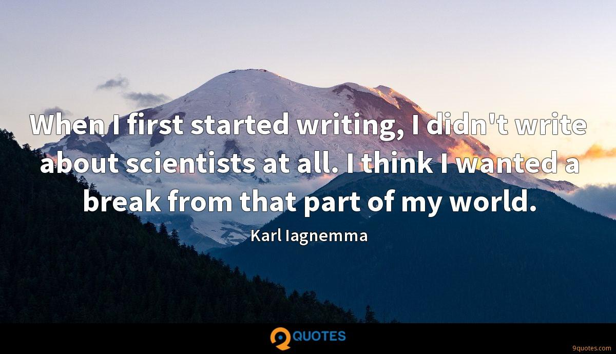 When I first started writing, I didn't write about scientists at all. I think I wanted a break from that part of my world.