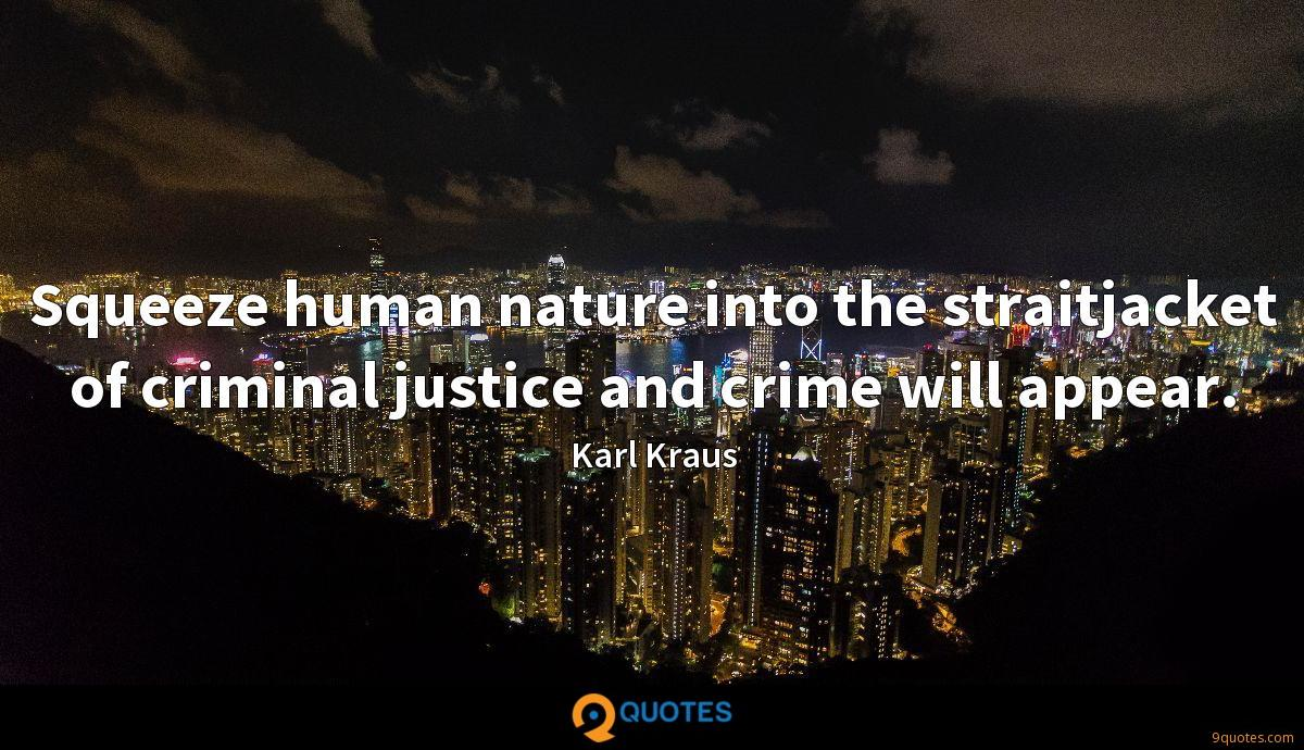 Squeeze human nature into the straitjacket of criminal justice and crime will appear.