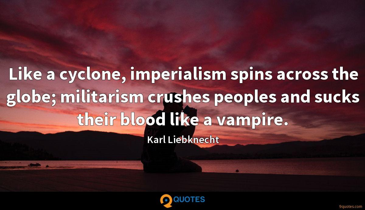 Like a cyclone, imperialism spins across the globe; militarism crushes peoples and sucks their blood like a vampire.