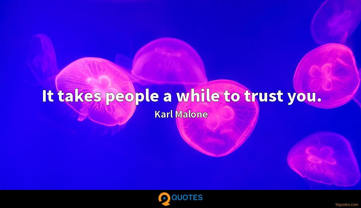 It takes people a while to trust you.