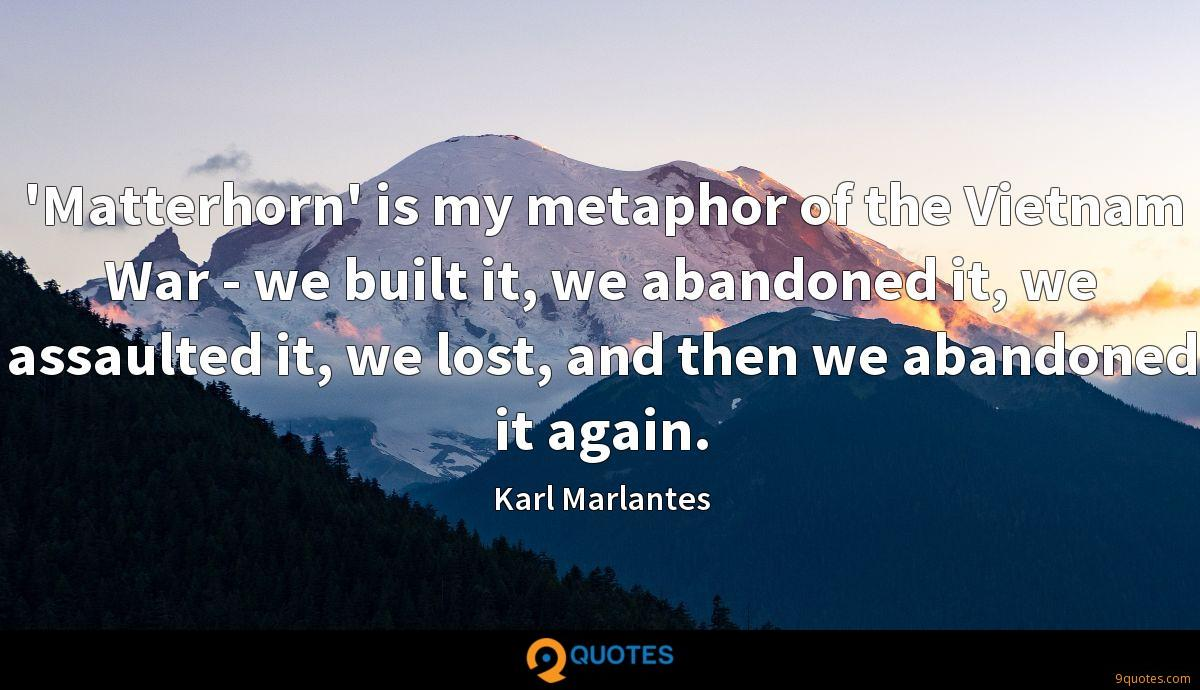 'Matterhorn' is my metaphor of the Vietnam War - we built it, we abandoned it, we assaulted it, we lost, and then we abandoned it again.
