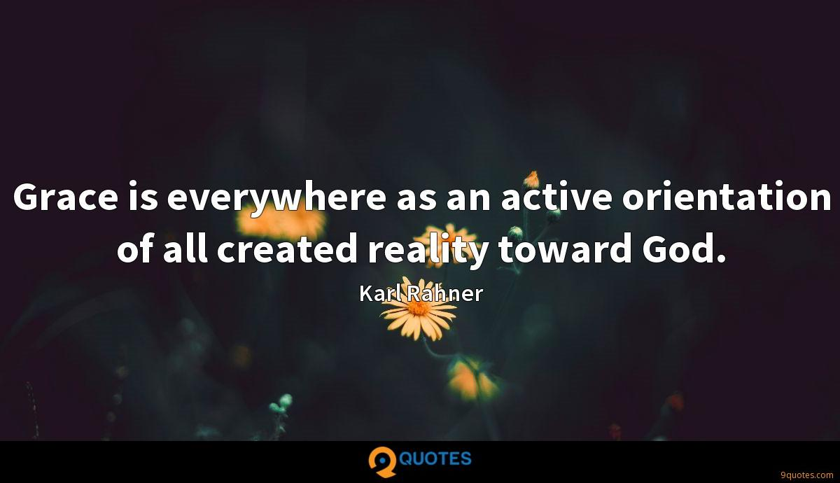 Grace is everywhere as an active orientation of all created reality toward God.