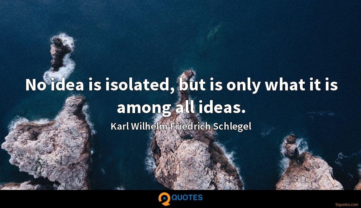 No idea is isolated, but is only what it is among all ideas.