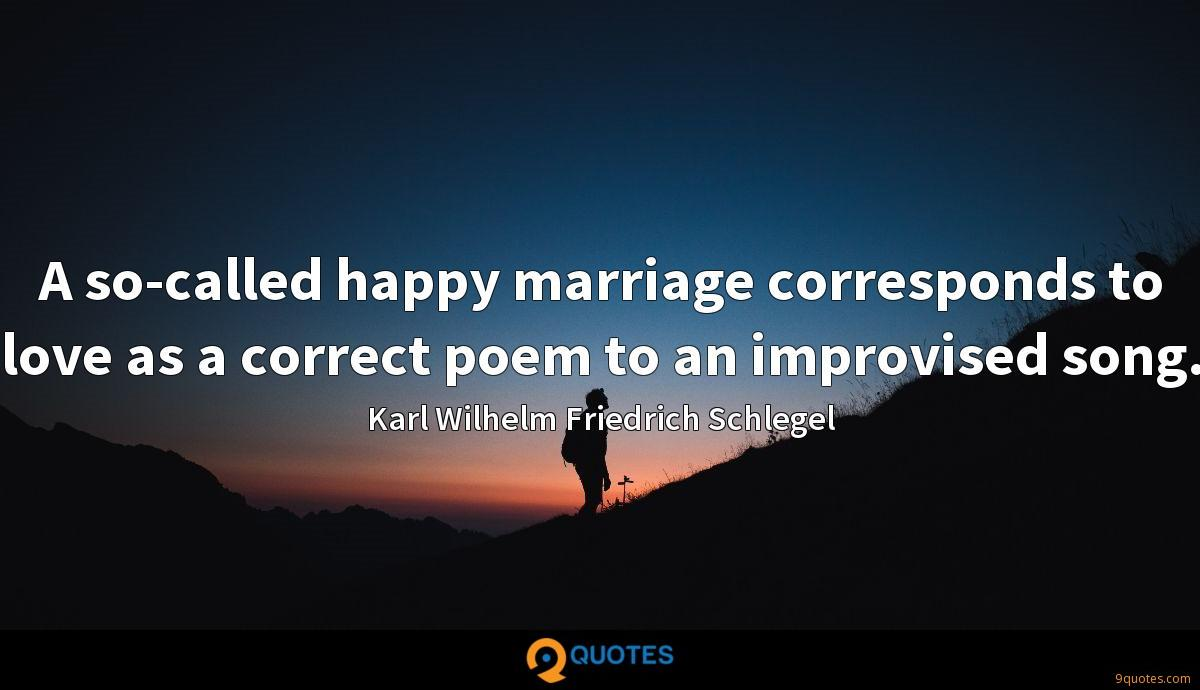 A so-called happy marriage corresponds to love as a correct poem to an improvised song.