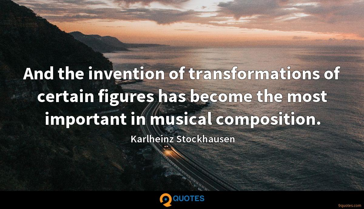 And the invention of transformations of certain figures has become the most important in musical composition.