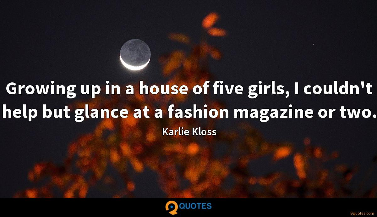 Growing up in a house of five girls, I couldn't help but glance at a fashion magazine or two.