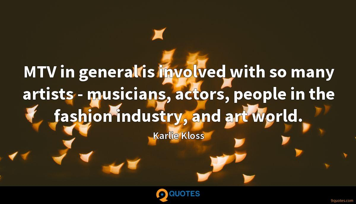 MTV in general is involved with so many artists - musicians, actors, people in the fashion industry, and art world.