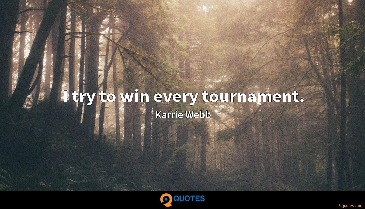 I try to win every tournament.