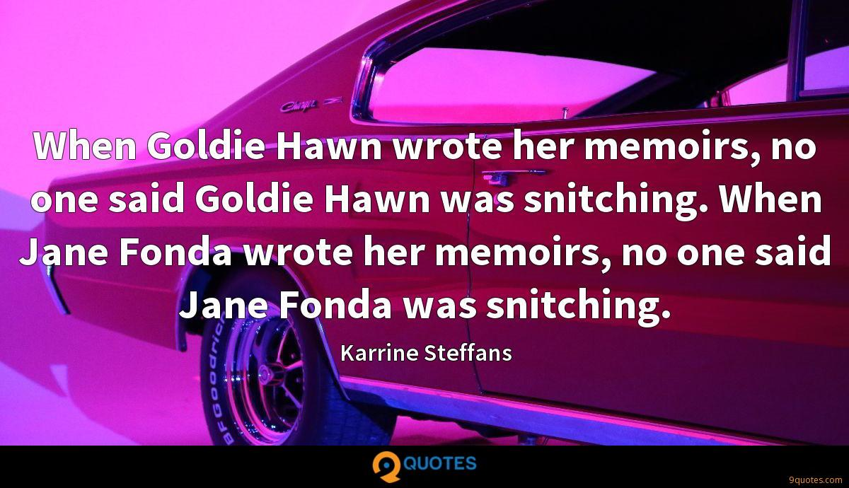 When Goldie Hawn wrote her memoirs, no one said Goldie Hawn was snitching. When Jane Fonda wrote her memoirs, no one said Jane Fonda was snitching.