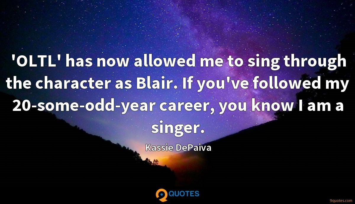 'OLTL' has now allowed me to sing through the character as Blair. If you've followed my 20-some-odd-year career, you know I am a singer.