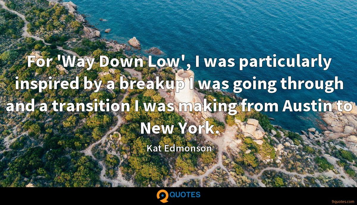 For 'Way Down Low', I was particularly inspired by a breakup I was going through and a transition I was making from Austin to New York.
