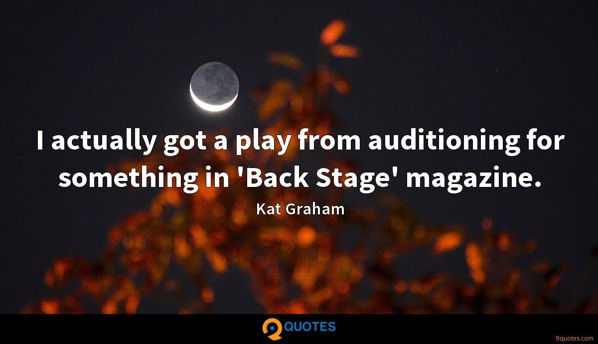 I actually got a play from auditioning for something in 'Back Stage' magazine.