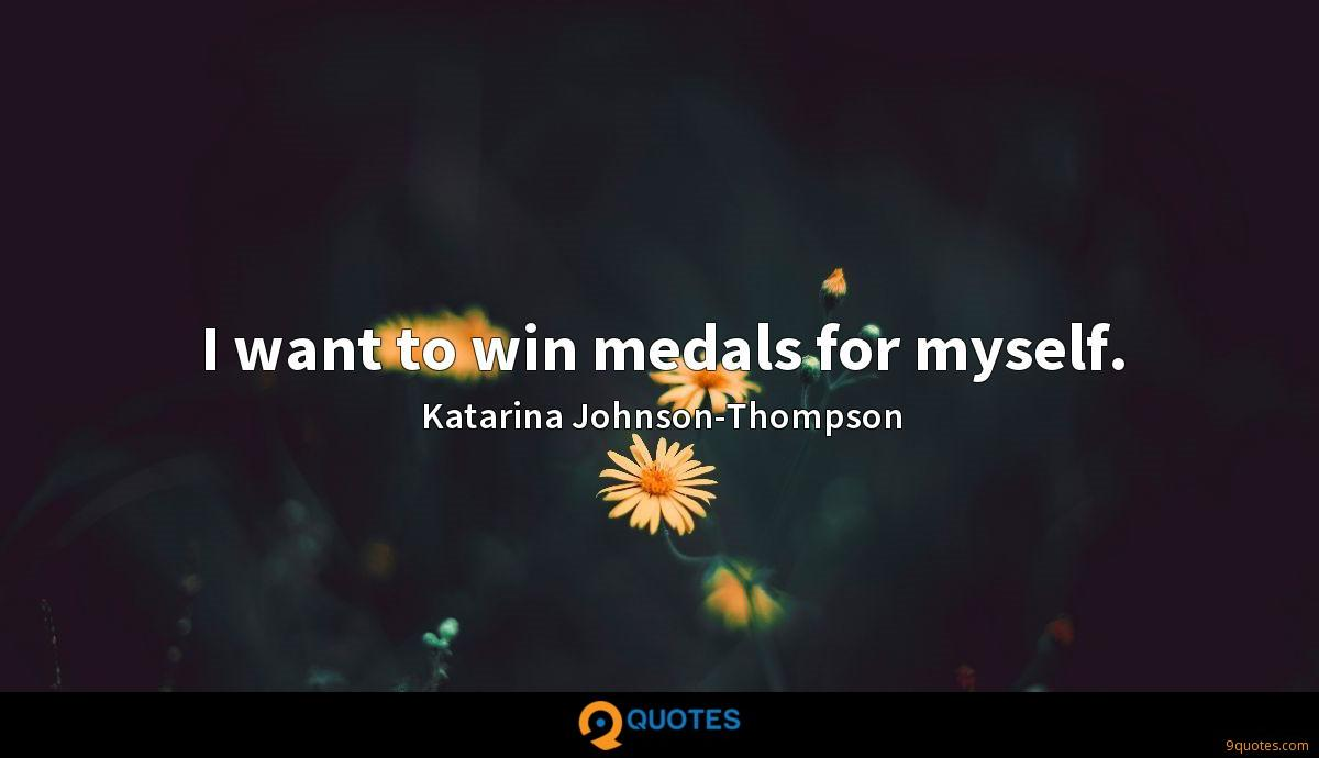 I want to win medals for myself.