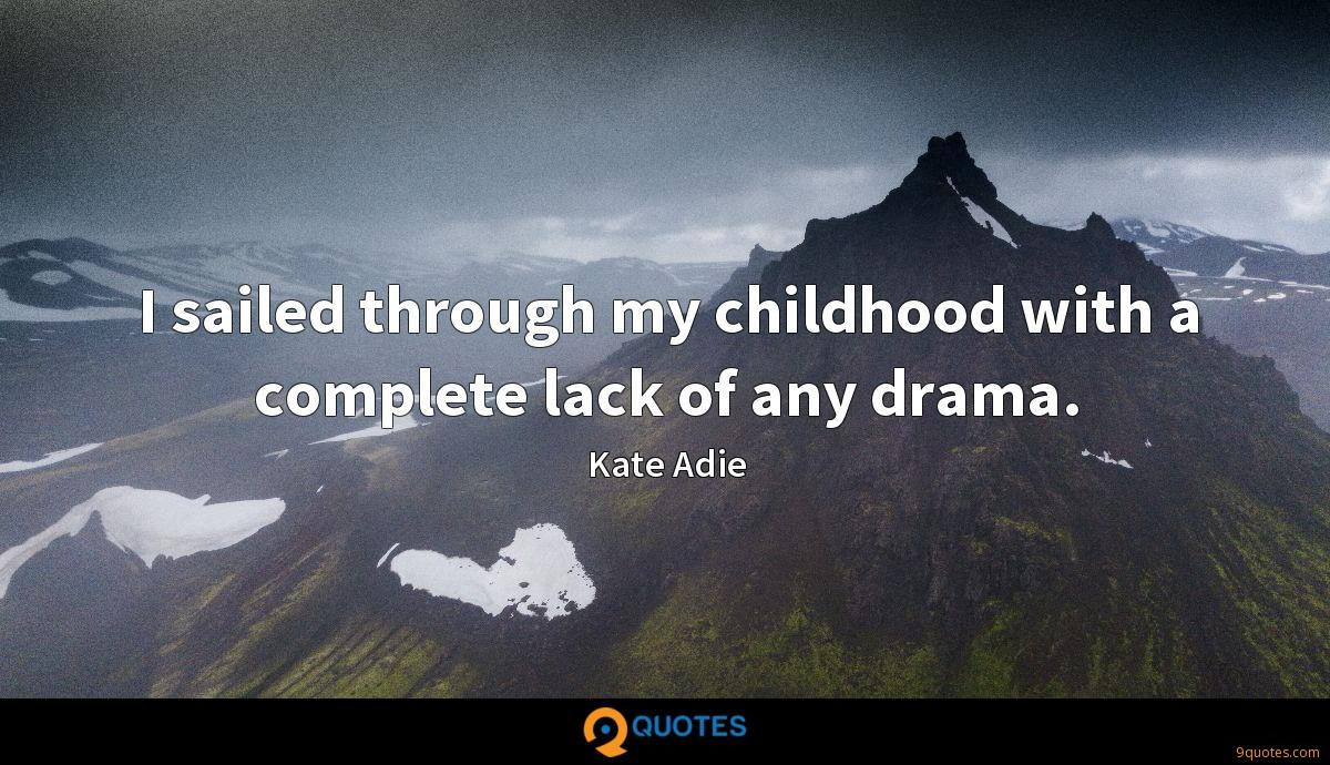 I sailed through my childhood with a complete lack of any drama.