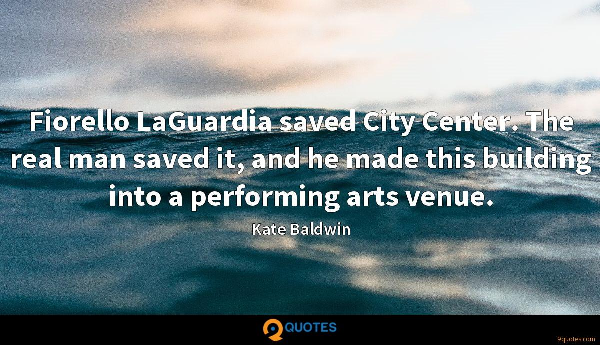 Fiorello LaGuardia saved City Center. The real man saved it, and he made this building into a performing arts venue.