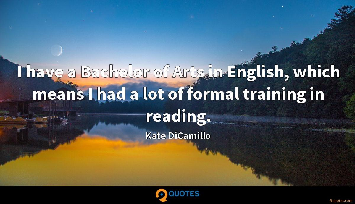 I have a Bachelor of Arts in English, which means I had a lot of formal training in reading.
