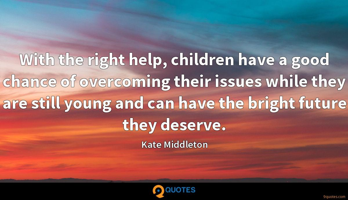 With the right help, children have a good chance of overcoming their issues while they are still young and can have the bright future they deserve.