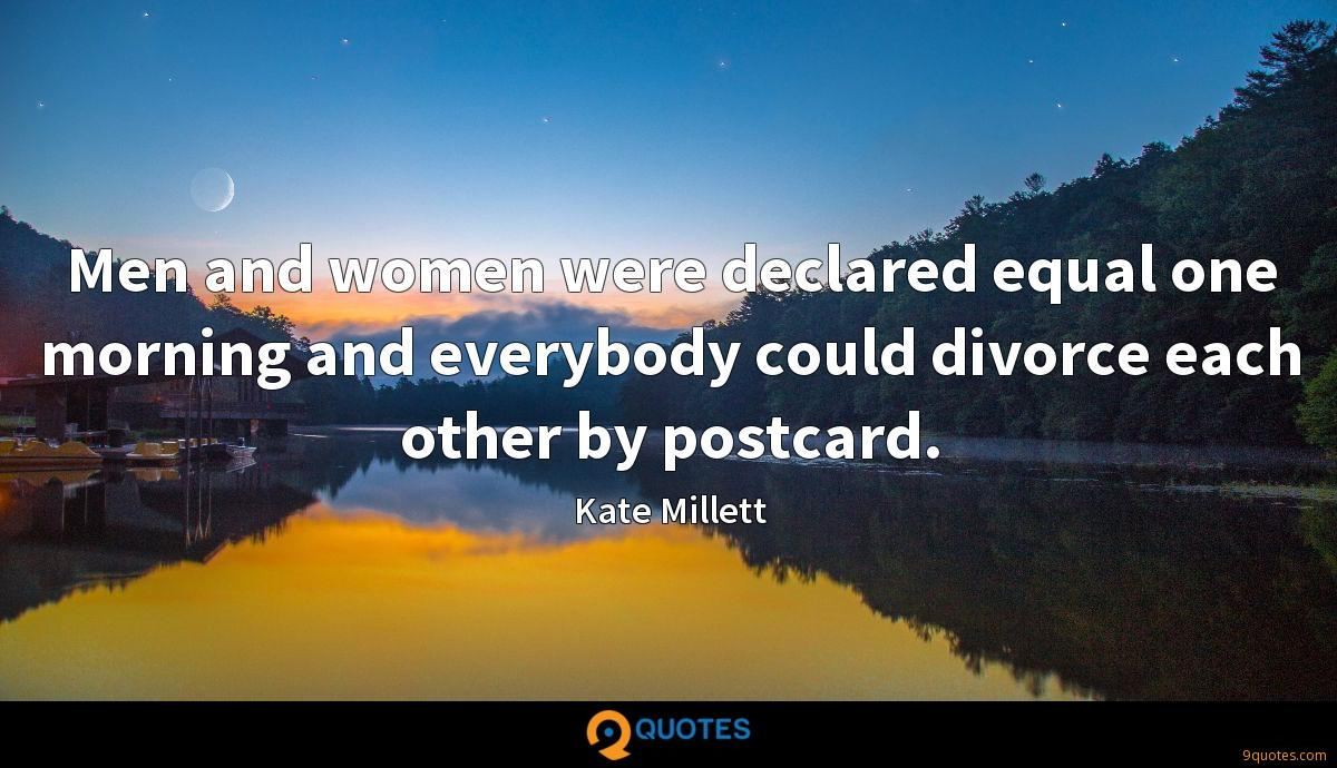 Men and women were declared equal one morning and everybody could divorce each other by postcard.