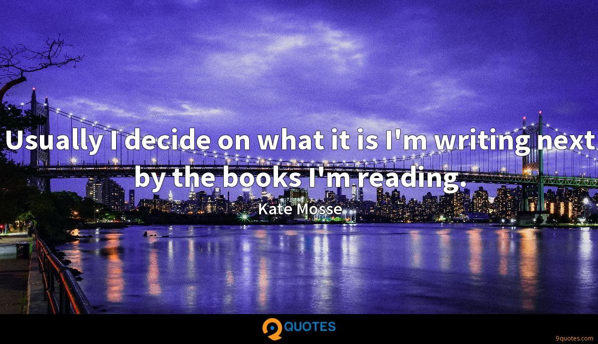 Usually I decide on what it is I'm writing next by the books I'm reading.