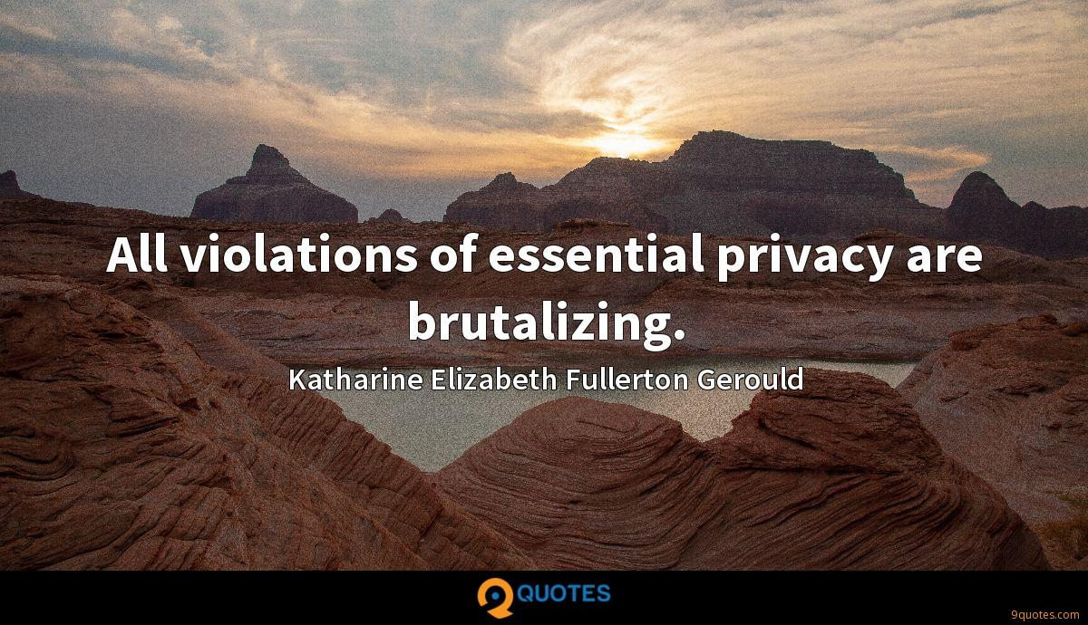 All violations of essential privacy are brutalizing.