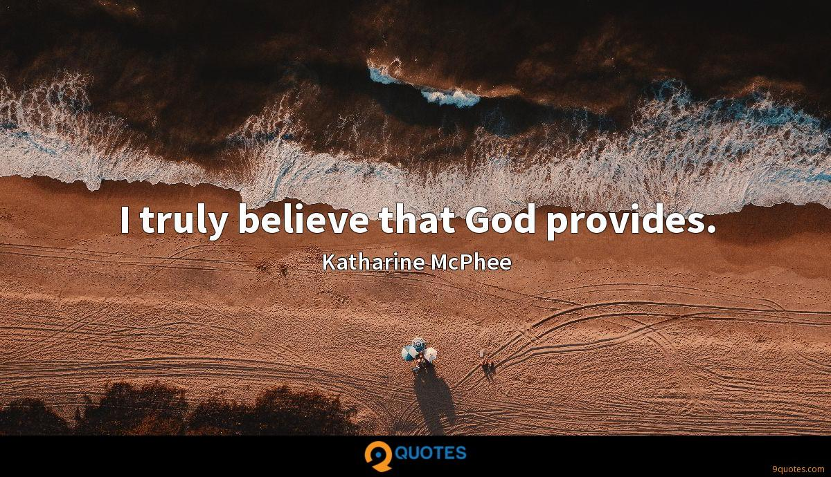 I truly believe that God provides.
