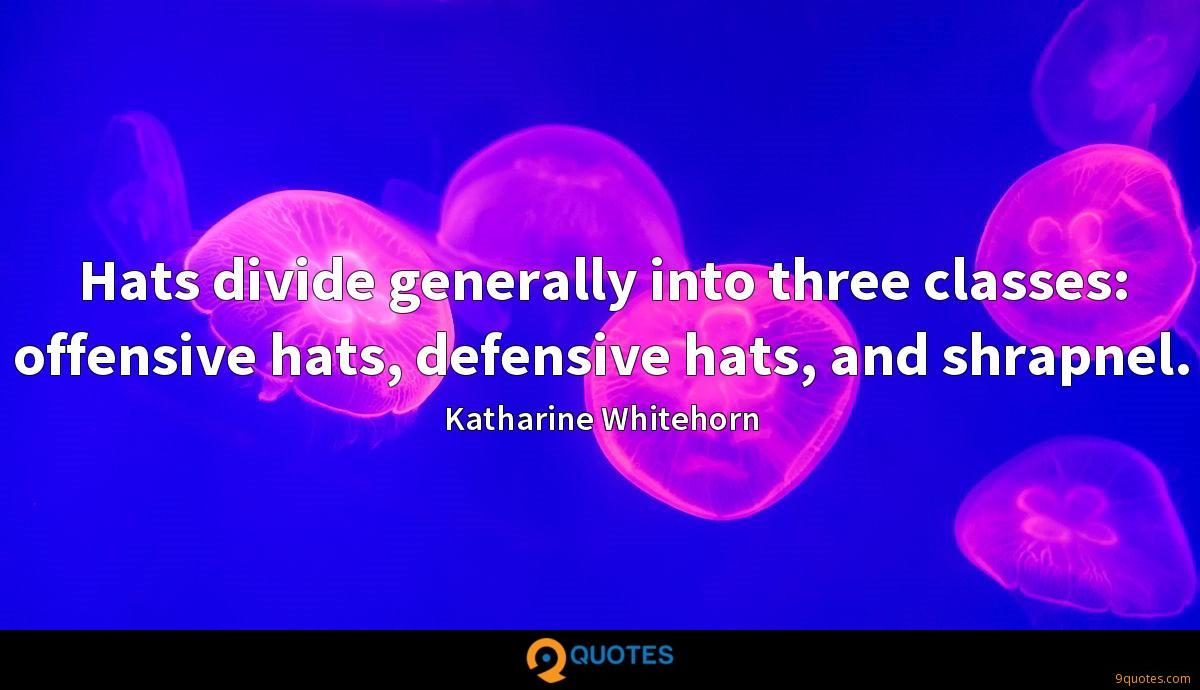 Hats divide generally into three classes: offensive hats, defensive hats, and shrapnel.