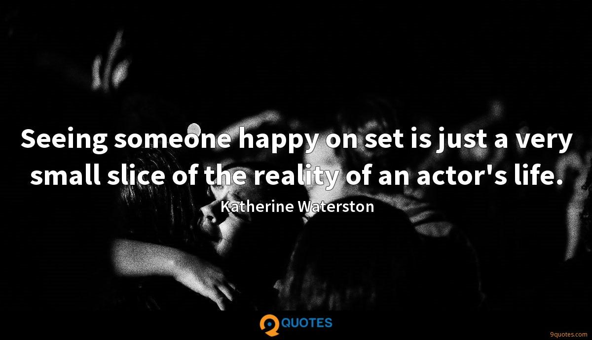 Seeing someone happy on set is just a very small slice of the reality of an actor's life.