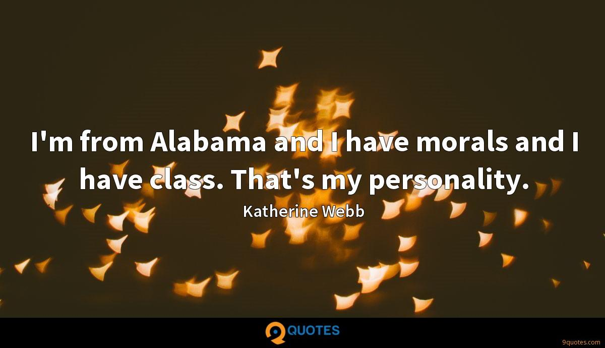 I'm from Alabama and I have morals and I have class. That's my personality.
