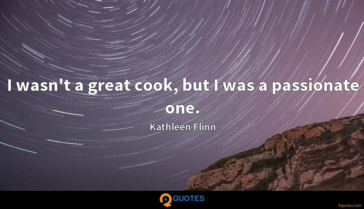 I wasn't a great cook, but I was a passionate one.