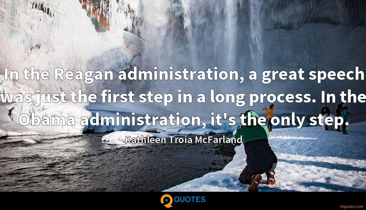 In the Reagan administration, a great speech was just the first step in a long process. In the Obama administration, it's the only step.