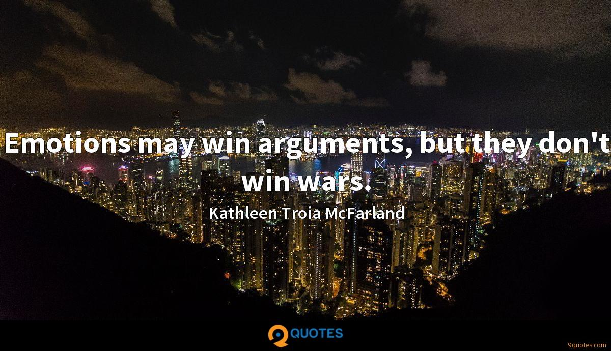 Emotions may win arguments, but they don't win wars.