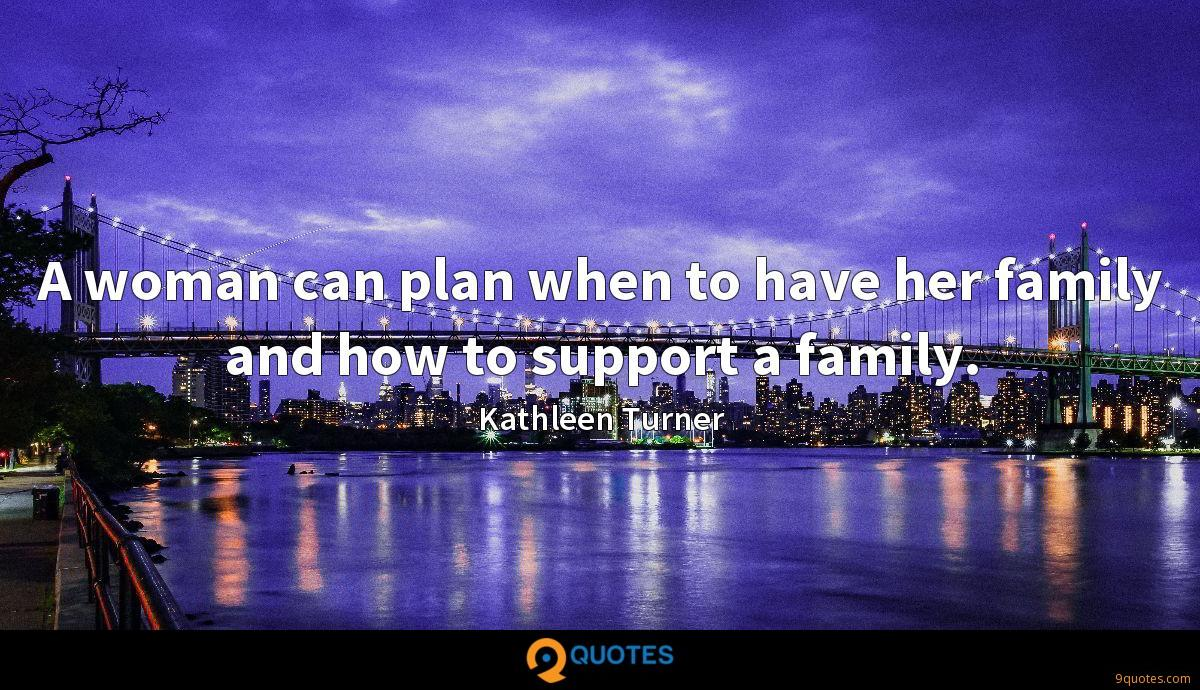 A woman can plan when to have her family and how to support a family.