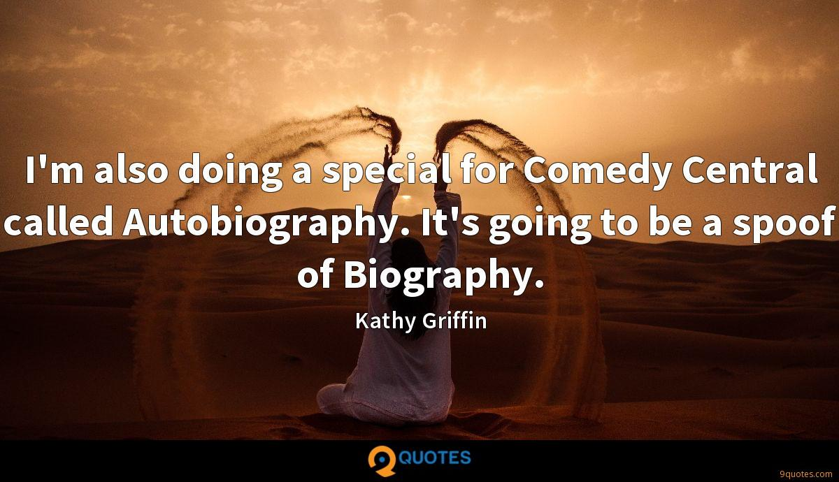 I'm also doing a special for Comedy Central called Autobiography. It's going to be a spoof of Biography.