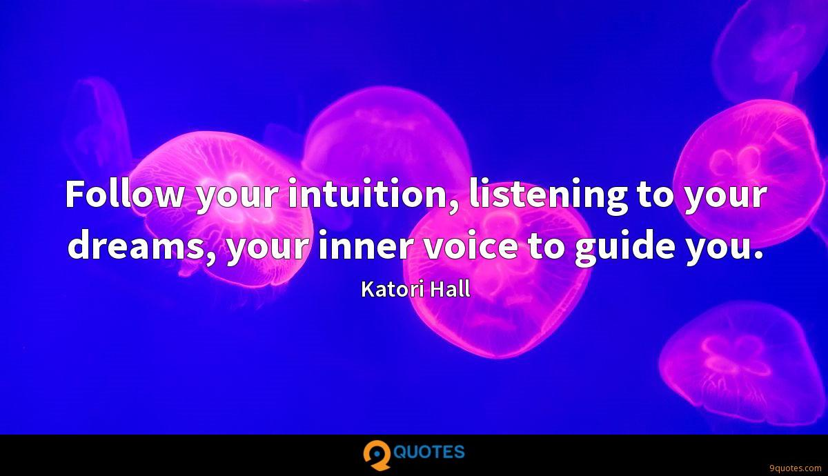 Follow your intuition, listening to your dreams, your inner voice to guide you.