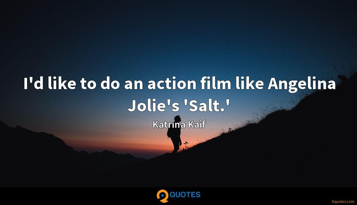 I'd like to do an action film like Angelina Jolie's 'Salt.'
