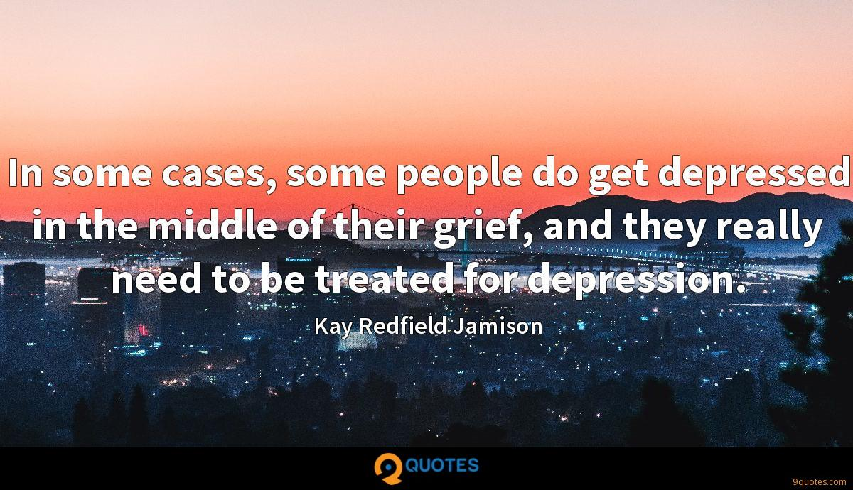 In some cases, some people do get depressed in the middle of their grief, and they really need to be treated for depression.
