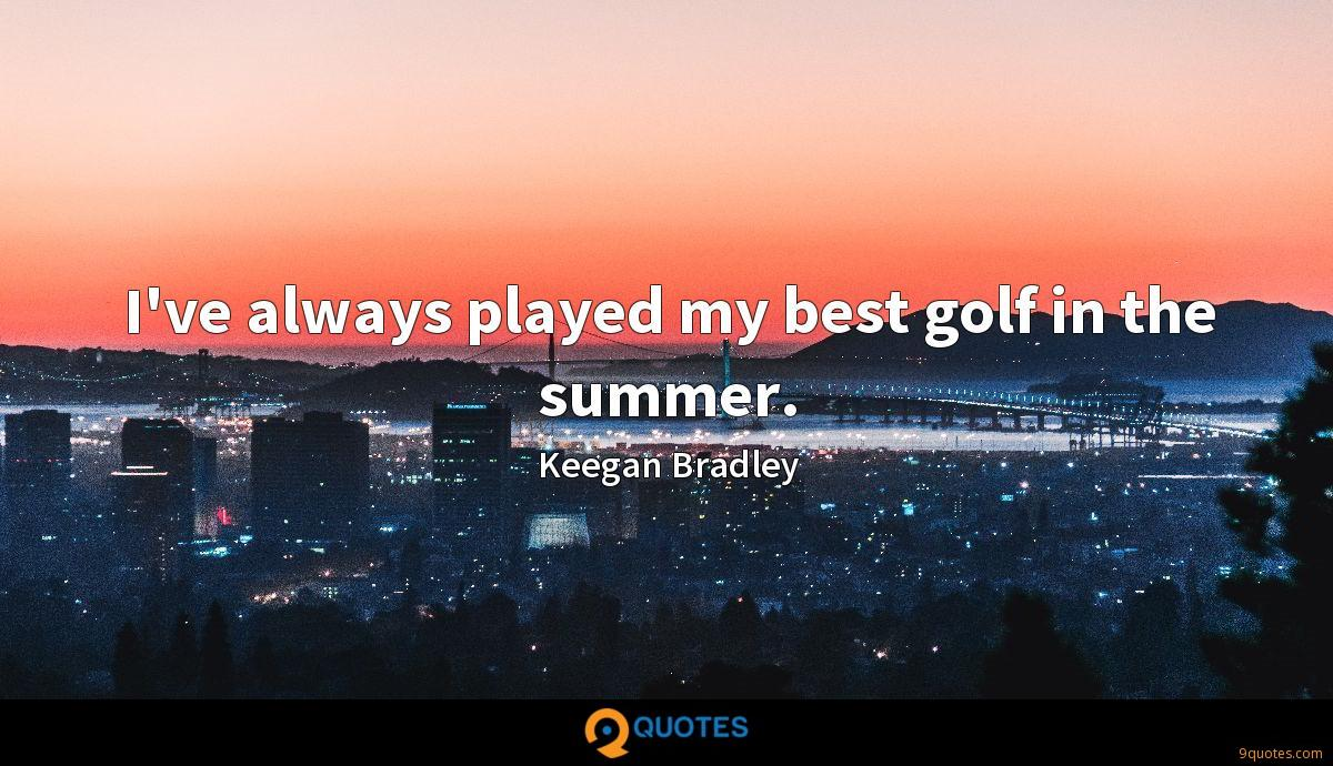 I've always played my best golf in the summer.